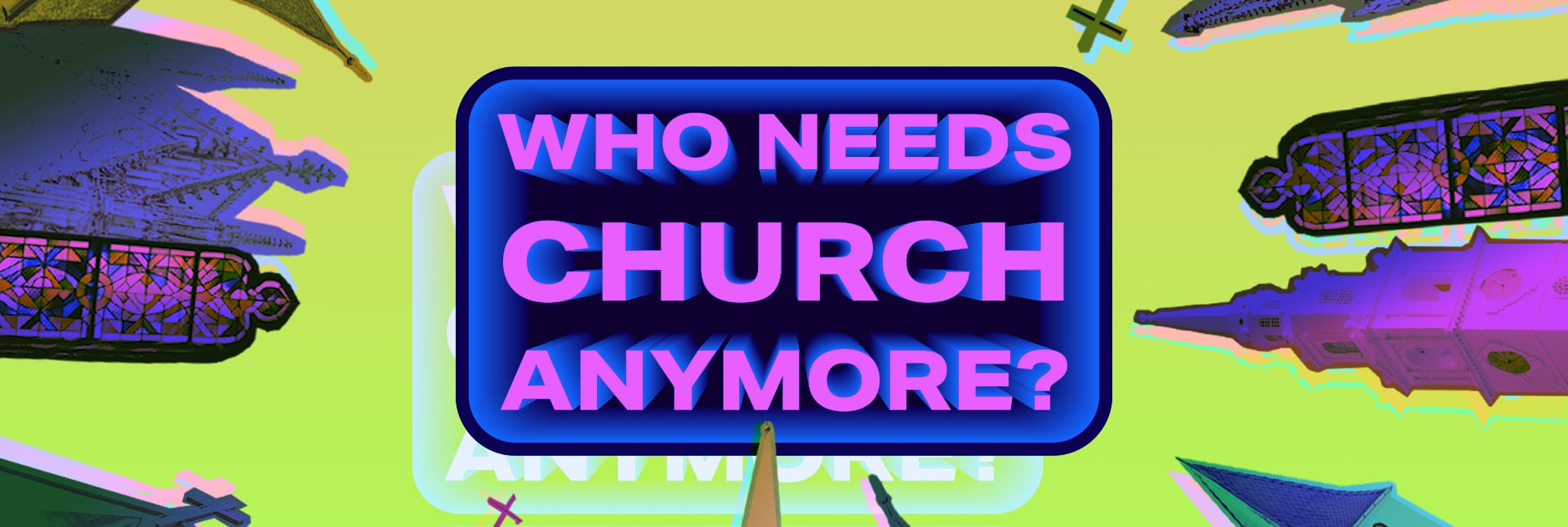 Who needs church anymore wide
